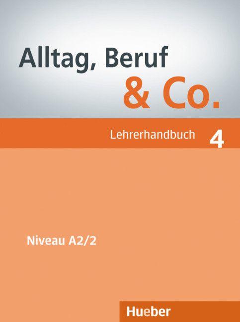 Alltag, Beruf & Co. 4 - Lehrerhandbuch - A2/2