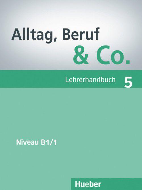 Alltag, Beruf & Co. 5 - Lehrerhandbuch - B1/1