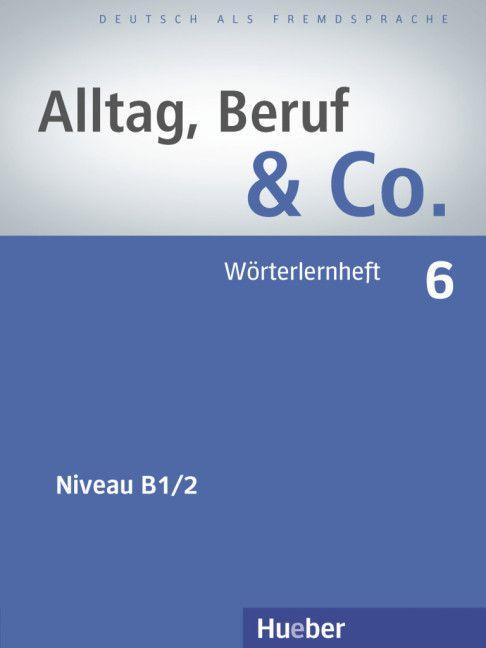 Alltag, Beruf & Co. 6 - Wörterlernheft - B1/2