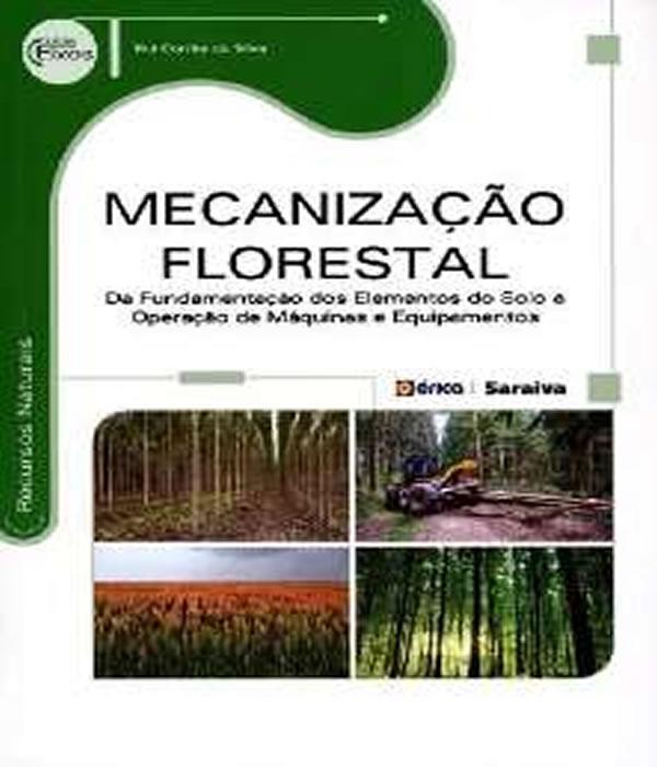 Mecanização Florestal: Da Fundamentação Dos Elementos Do Solo A Operações De Máquinas E Equipamentos