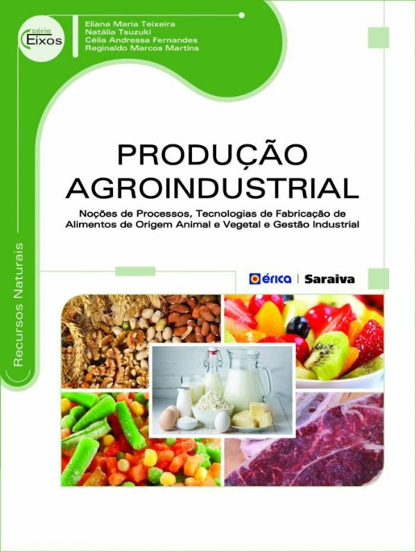 Produção Agroindustrial: Noções De Processos, Tecnologias De Fabricação De Alimentos De Origem Animal E Vegetal E Gestão Industrial