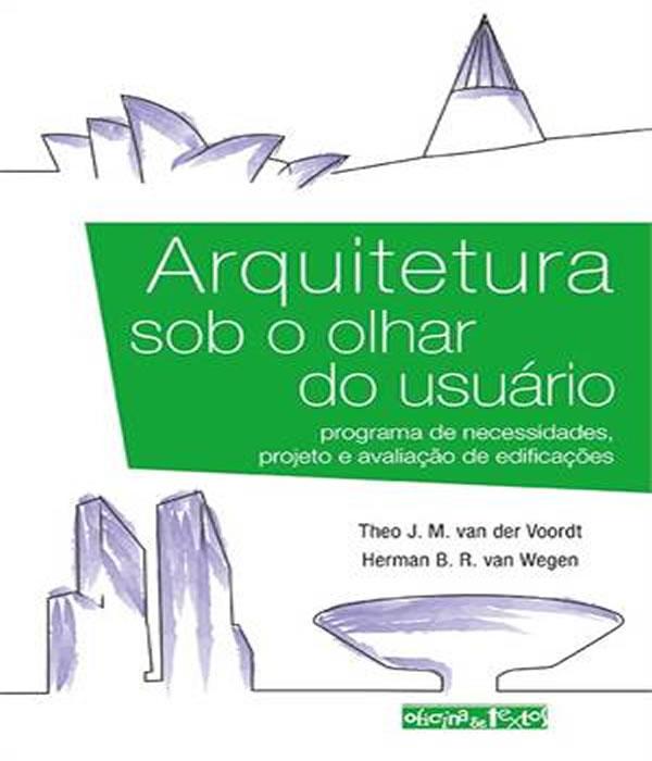 Arquitetura Sob O Olhar Do Usuario - Programa De Necessidades, Projeto E Avaliacao De Edificacoes