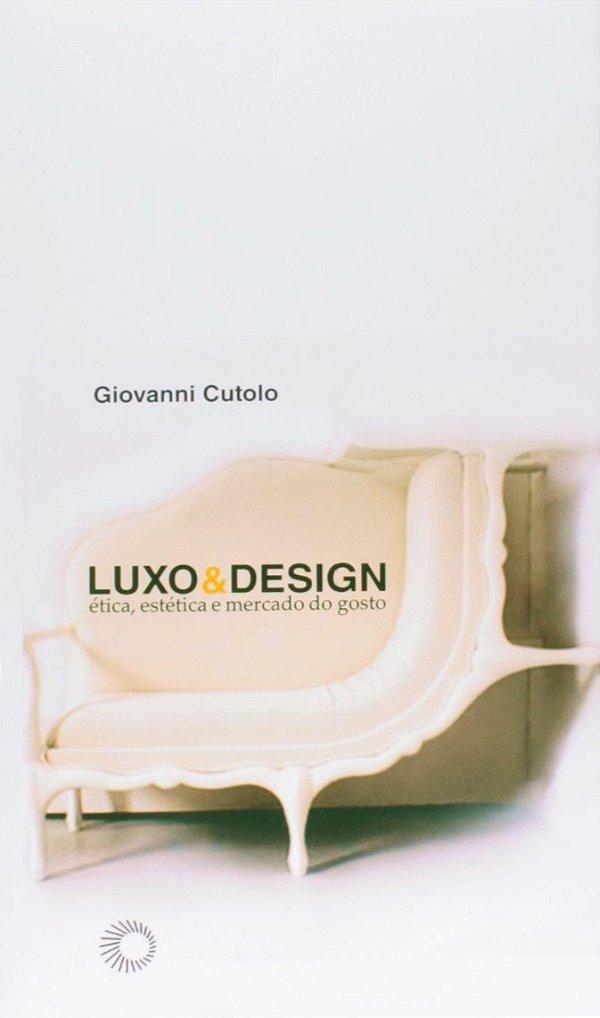 Luxo & Design: ética, Estética E Mercado Do Gosto