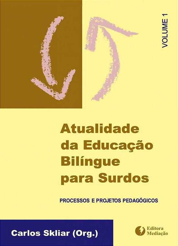 Atualidade da educação bilíngue para surdos (Vol. 1): processos e projetos pedagógicos