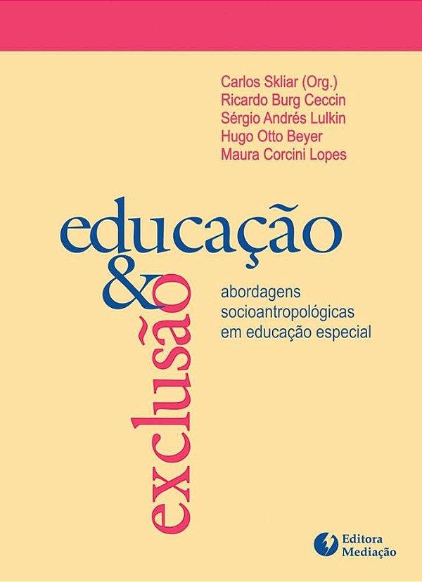 Educação e exclusão: abordagens socioantropológicas em educação especial