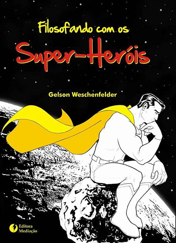 Filosofando com os super-heróis