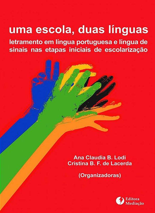 Uma escola duas línguas: letramento em língua portuguesa e língua de sinais nas etapas iniciais de escolarização