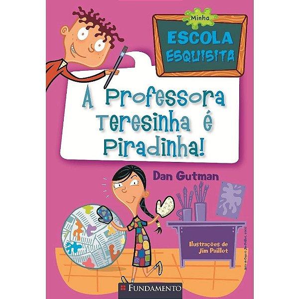 Livro Minha Escola Esquisita - A Professora Teresinha É Piradinha!