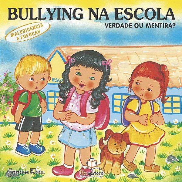 Livro Bullying na Escola Maledicência e Fofocas Verdade ou Mentira