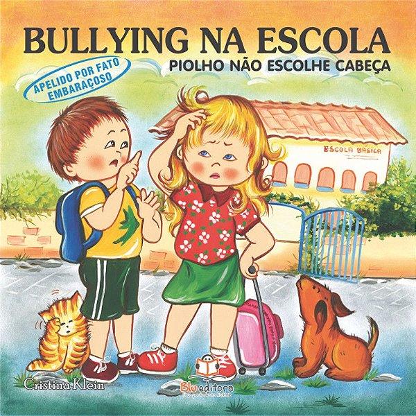 Livro Bullying na Escola Apelido por Fato Embaraçoso Piolho não Escolhe Cabeça