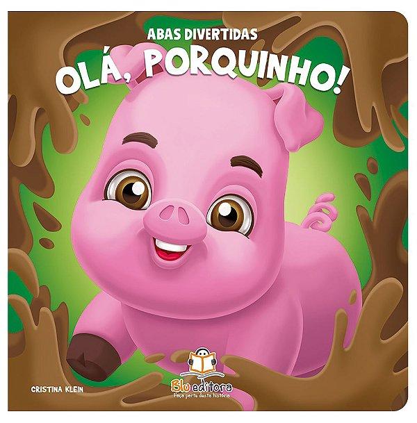 Livro Infantil Abas Divertidas – Olá, Porquinho!