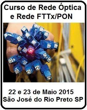 Curso Rede Óptica e Rede FTTX/PON em São José do Rio Preto-SP, Duração 16 horas, 20 participantes, Certificado, Dias 22 e 23 de Maio 2015