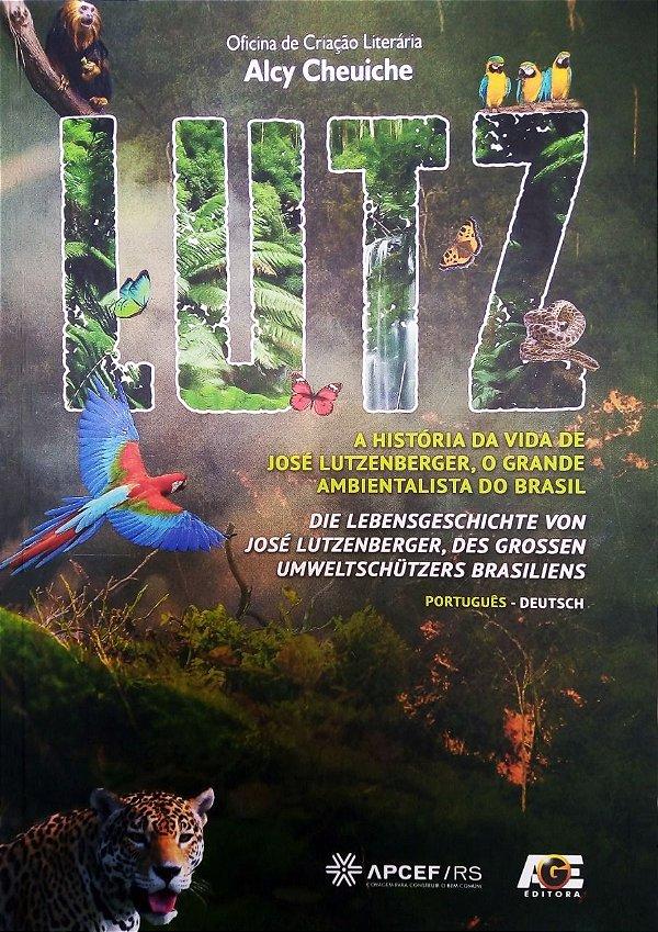 LUTZ: A história da vida de José Lutzenberger, o grande ambientalista do Brasil