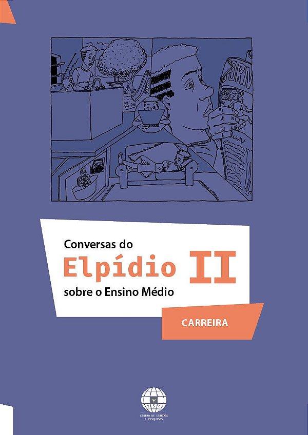Coleção Conversas do Elpídio II - Sobre o Ensino Médio (Carreira)