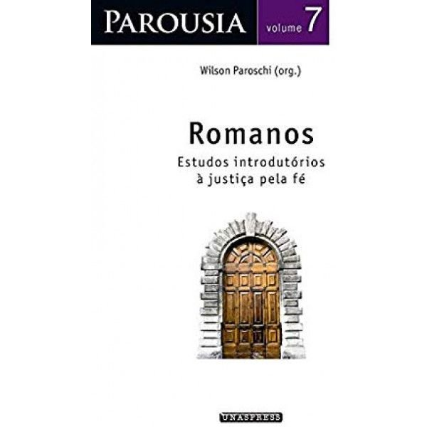 Parousia vol. 7   Romanos: estudos introdutórios à justiça pela fé (Wilson Paroschi)