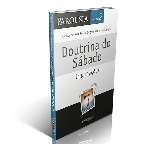 Parousia vol. 2 | Doutrina do Sábado: implicações (Emilson Reis; Renato Groger; Rodrigo Follis)