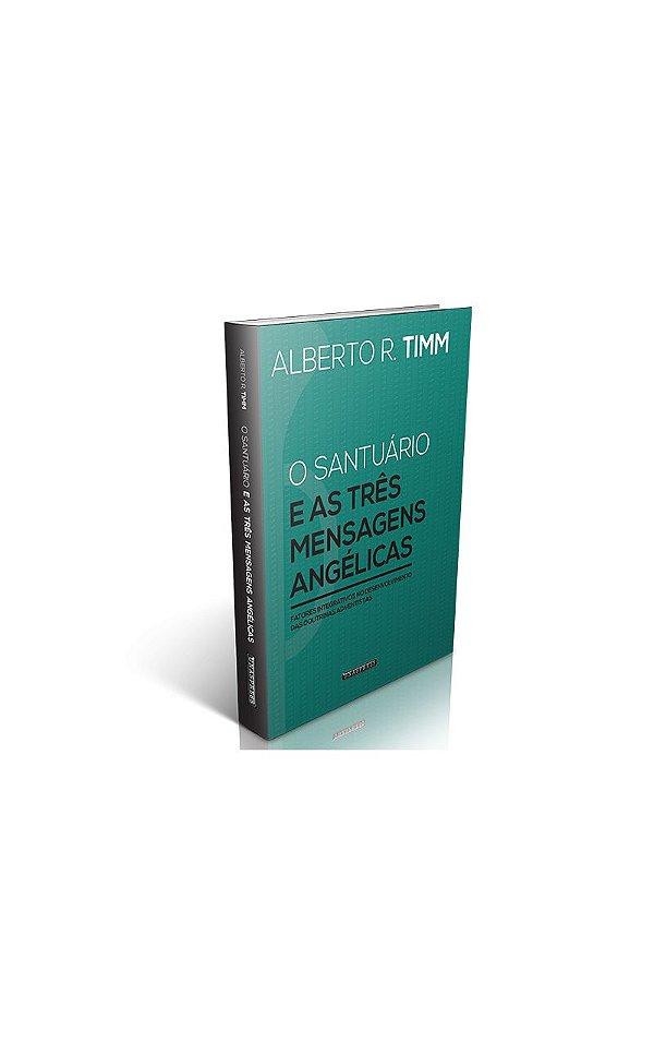O Santuário e as Três Mensagens Angélicas: fatores integrativos no desenvolvimento das doutrinas adventistas (Alberto Timm)