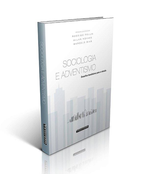 Sociologia e Adventismo: desafios brasileiros para a missão (Rodrigo Follis, Allan Novaes, Marcelo Dias)