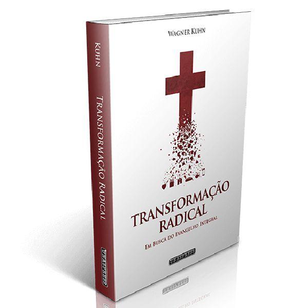 Transformação Radical: em busca do evangelho integral (Wagner Kuhn)