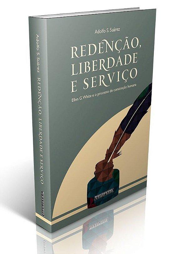 Redenção, Liberdade e Serviço: Ellen G. White e o processo de construção humana (Adolfo Suárez)