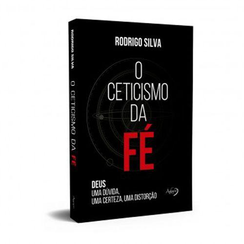 O Ceticismo da Fé (Rodrigo Silva)