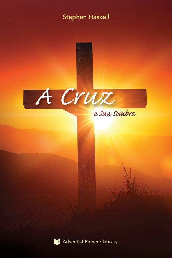A Cruz e Sua Sombra (Stephen Haskell)