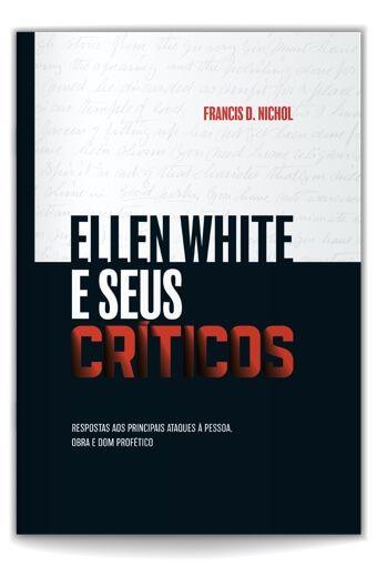 Ellen White e Seus Críticos (Francis Nichol)