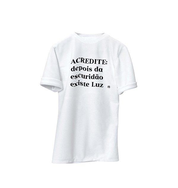 Camisa - Acredite: Depois da Escuridão Existe Luz