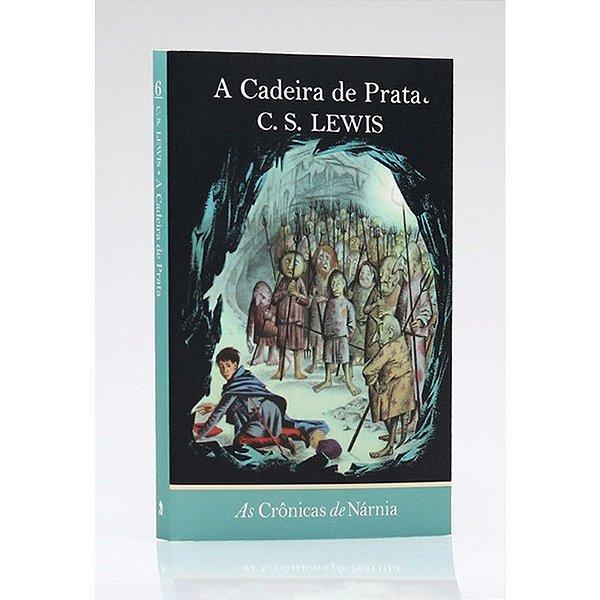 As Crônicas de Nárnia | A Cadeira de Prata | Vol. 6 | C.S Lewis