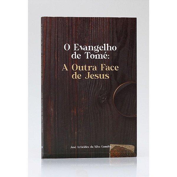 O Evangelho de Tomé: A Outra Face de Jesus   José Aristides da Silva Gamito