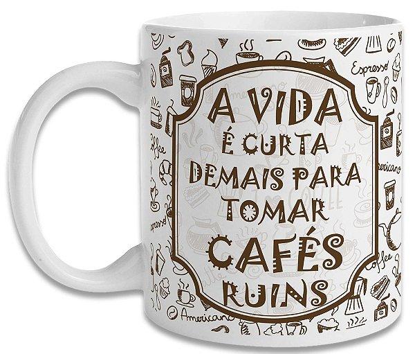 Caneca A Vida é Curta Demais para Tomar Cafés Ruins