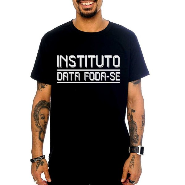 Camiseta Instituto Data Foda-Se