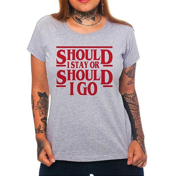 Camiseta Feminina - Should I Stay - Cinza - G