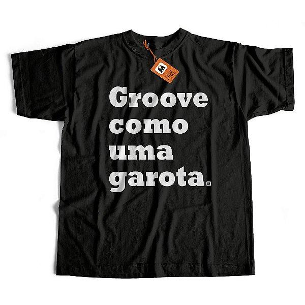 Camiseta Groove Como Uma Garota