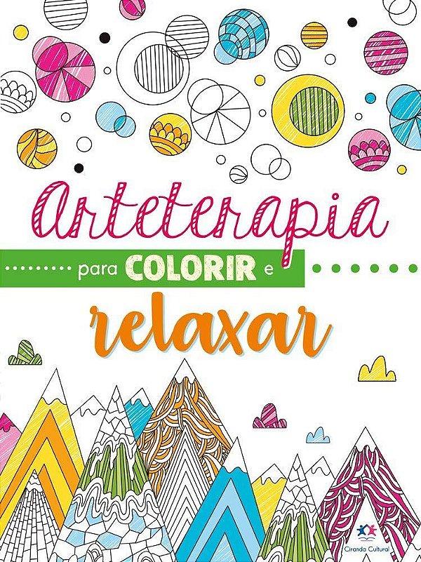 Arteterapia para Colorir e RELAXAR - Ciranda Cultural