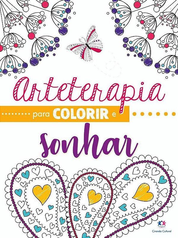Arteterapia para Colorir e SONHAR - Ciranda Cultural