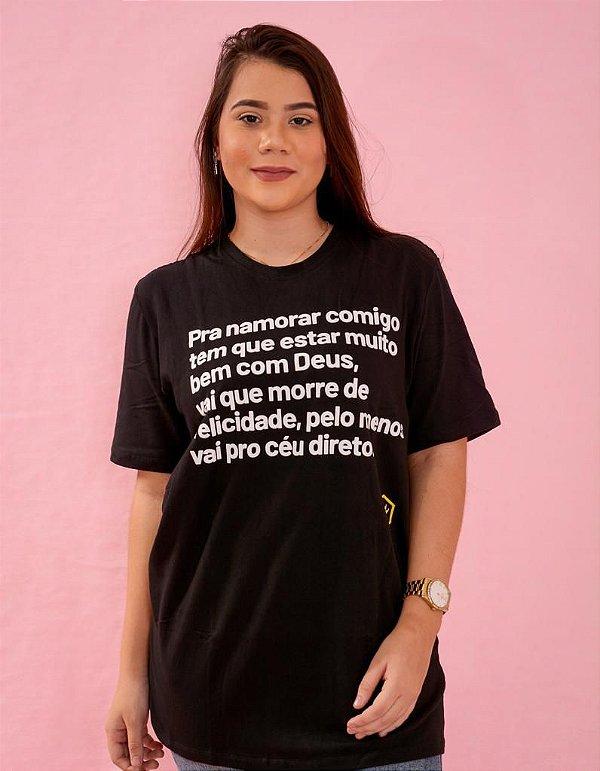 Camiseta pra namorar comigo, tem que estra bem com Deus...