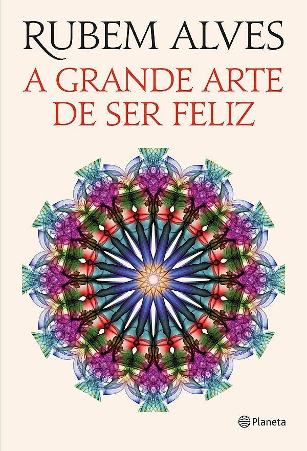 A grande arte de ser feliz (Português) Capa Comum – por Rubem Alves (Autor) - USADO