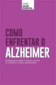 COLEÇÃO SAÚDE ESSENCIAL - COMO ENFRENTAR O ALZHEIMER