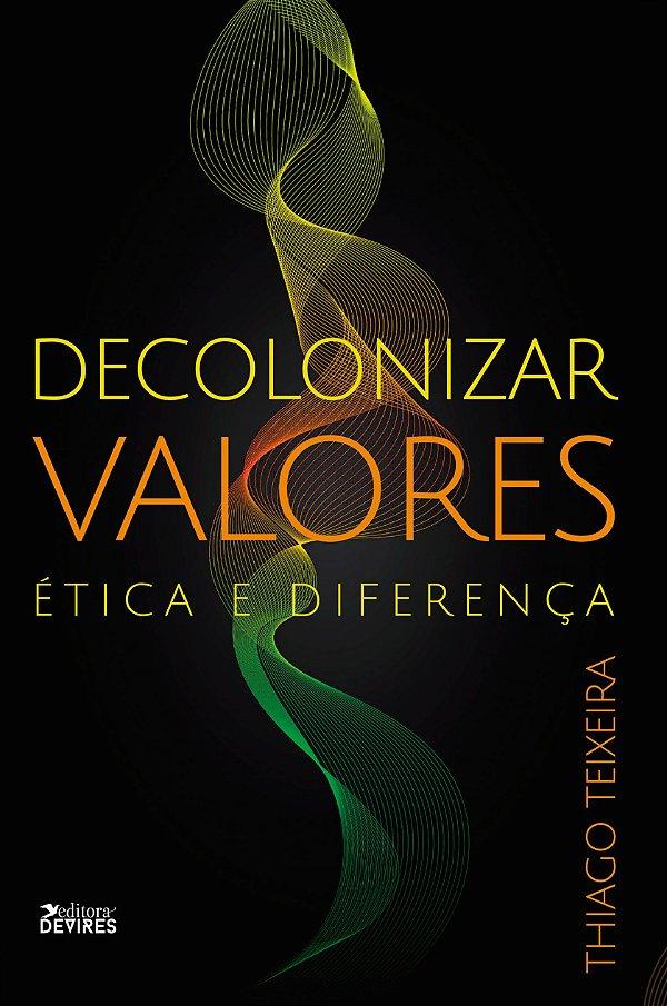 Decolonizar valores: ética e diferença