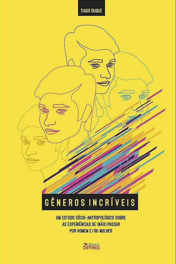 Gêneros incríveis: um estudo sócio-antropológico sobre as experiências de (não) passar por homem e/ou mulher