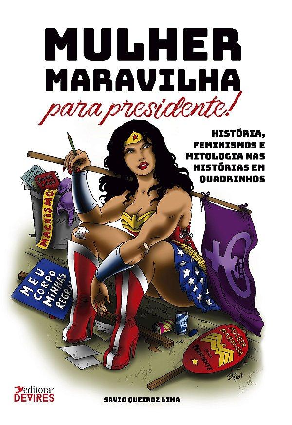 Mulher Maravilha para Presidente! História, feminismos e mitologia nas histórias em quadrinhos