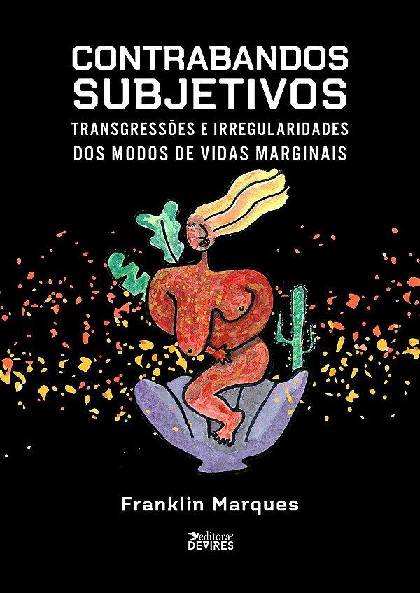 Contrabandos subjetivos: transgressões e irregularidades dos modos de vidas marginais
