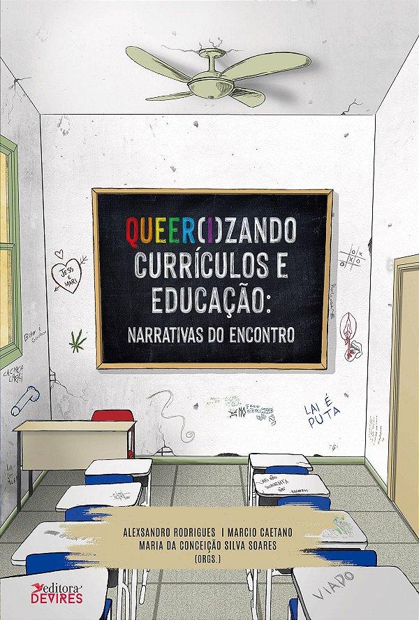 Queer(i)zando Currículos e Educação: narrativas do encontro