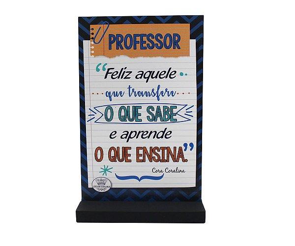 ENFEITE DE MESA PROFESSOR - FELIZ AQUELE QUE TRANSFERE O QUE SABE...