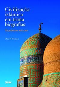 Civilização Islâmica em trinta biografias