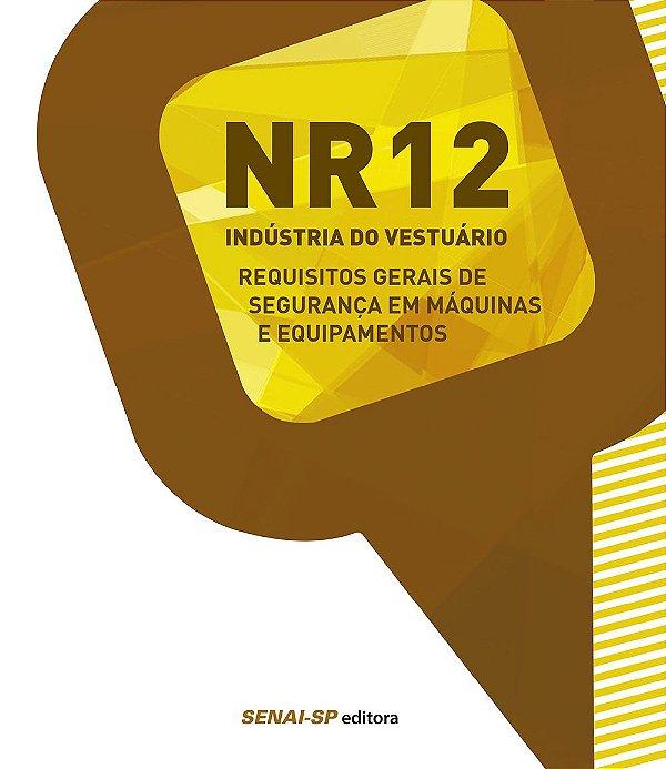 NR-12. Indústria do Vestuário. Requisitos Gerais de Segurança em Máquinas e Equipamentos