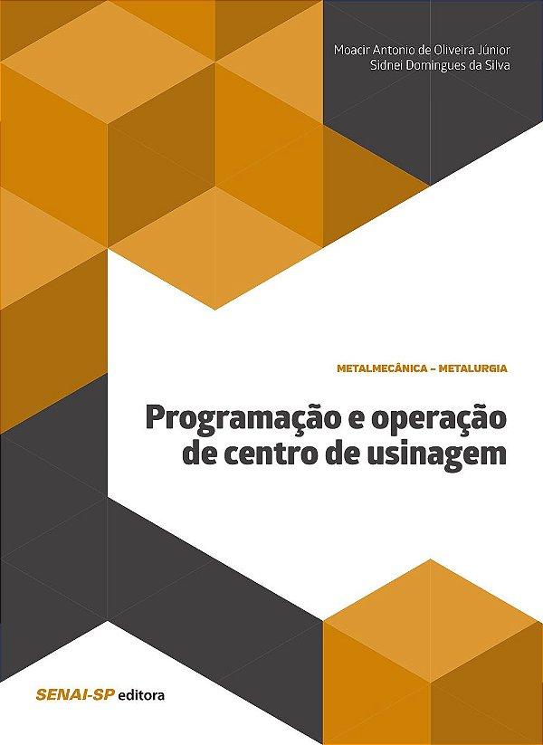 Programação e Operação de Centro de Usinagem-Sidnei Domingues da Silva