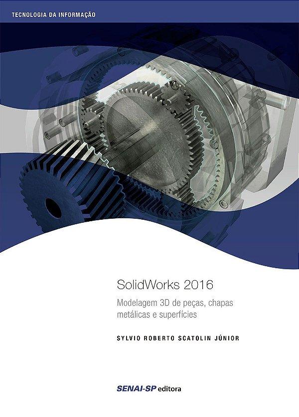 Solidworks 2016. Modelagem 3D de Peças, Chapas Metálicas e Superfícies