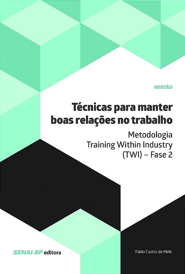 Técnicas para manter boas relações no trabalho: Metodologia Training Within Industry